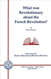What Was Revolutionary about the French Revolution?  - DARNTON, ROBERT