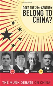 Does the 21st Century Belong to China? : Kissinger and Zakaria vs. Ferguson and Li - Kissinger, Henry