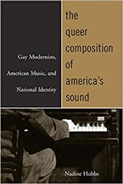 Queer Composition of Americas Sound : Gay Modernists, American Music, and National Identity - Hubbs, Nadine