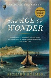 Age of Wonder : How the Romantic Generation Discovered the Beauty and Terror of Science - Holmes, Richard