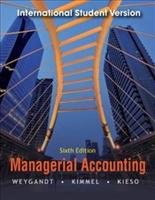 Managerial Accounting 6e ISV : Tools for Business Decision Making - Weygandt, Jerry J.