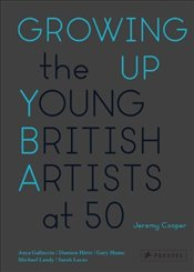 Growing Up : The Young British Artists at 50 - Cooper, Jeremy