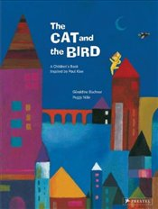 Cat and the Bird : A Childrens Book Inspired by Paul Klee - Elschner, Geraldine