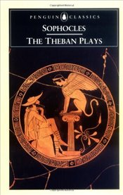Theban Plays : King Oedipus, Oedipus at Colonus, Antigone - Sophocles