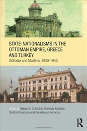 State-nationalisms in Greece and Turkey: Orthodox and Muslim Minorities, from the 1830s to World War - Fortna, Benjamin C.