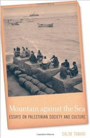 Mountain Against the Sea : Essays on Palestinian Society and Culture - Tamari, Salim
