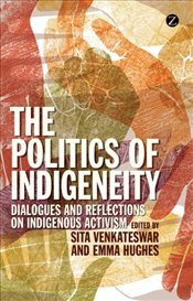 Politics of Indigeneity : Dialogues and Reflections on Indigenous Activism - Venkateswar, Sita