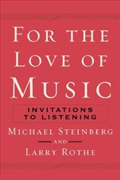 For The Love of Music : Invitations to Listening - Steinberg, Michael