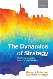 Dynamics of Strategy : Mastering Strategic Landscapes of the Firm - Robertson, Duncan A.