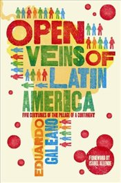 Open Veins of Latin America : Five Centuries of the Pillage of a Continent - Galeano, Eduardo