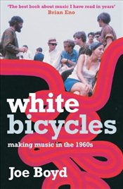 White Bicycles : Making Music in the 1960s - Boyd, Joe