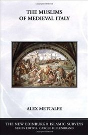 Muslims of Medieval Italy  - Metcalfe, Alex