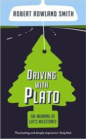 Driving With Plato : The Meaning of Lifes Milestones - Smith, Robert Rowland