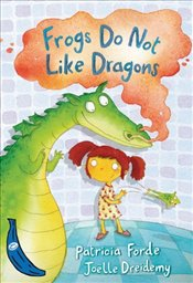 Frogs Do Not Like Dragons  - Forde, Patricia
