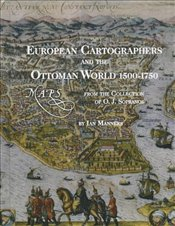 European Cartographers and the Ottoman World, 1500-1750 : Maps from the Collection of O.J. Sopranos  - Manners, Ian