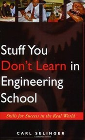 Stuff You Dont Learn in Engineering School : Skills for Success in the Real World - Selinger, Carl