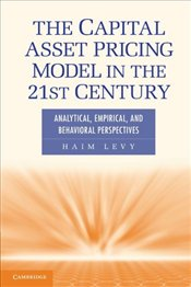 Capital Asset Pricing Model in the 21st Century: Analytical, Empirical, and Behavioral Perspectives - Levy, Haim