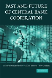 Past and Future of Central Bank Cooperation (Studies in Macroeconomic History) -