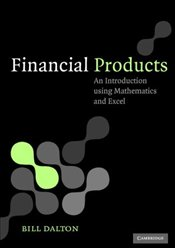 Financial Products: An Introduction using Mathematics and Excel - Dalton, Bill