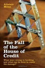 Fall of the House of Credit: What Went Wrong in Banking and What can be Done to Repair the Damage? - Milne, Alistair
