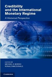Credibility and the International Monetary Regime: A Historical Perspective (Studies in Macroeconomi -