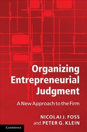 Organizing Entrepreneurial Judgment: A New Approach to the Firm - Foss, Nicolai J.