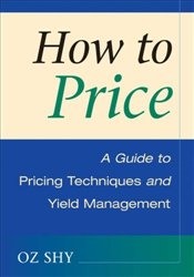 How to Price: A Guide to Pricing Techniques and Yield Management - SHY, OZ