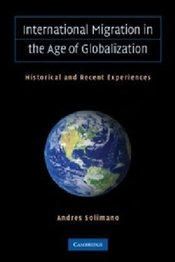 International Migration in the Age of Crisis and Globalization: Historical and Recent Experiences - Solimano, Andres