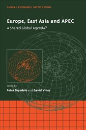 Europe, East Asia and APEC: A Shared Global Agenda? (Global Economic Institutions) -