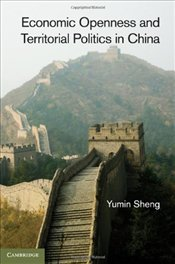 Economic Openness and Territorial Politics in China - Sheng, Yumin