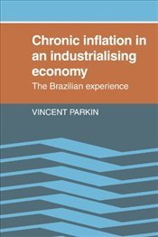 Chronic Inflation in an Industrializing Economy: The Brazilian Experience - Parkin, Vincent