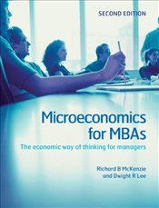 Microeconomics for MBAs: The Economic Way of Thinking for Managers - McKenzie, Richard B.