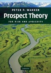 Prospect Theory: For Risk and Ambiguity - Wakker, Peter P.