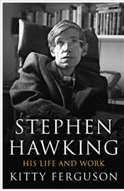 Stephen Hawking : His Life and Work - Ferguson, Kitty