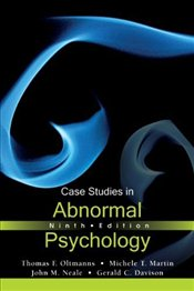 Case Studies in Abnormal Psychology 9e - Oltmanns, Thomas F.