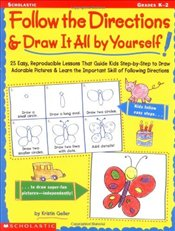 Follow the Directions & Draw It All by Yourself!: 25 Easy, Reproducible Lessons That Guide Kids Step - Geller, Kristen