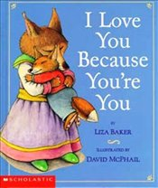 I Love You Because Youre You - Scholastic,
