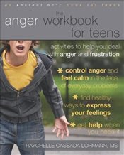 Anger Workbook for Teens : Activities to Help You Deal with Anger and Frustration - Lohmann, Raychelle