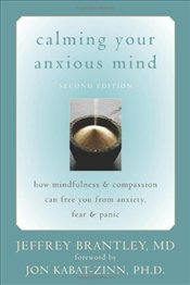 Calming Your Anxious Mind: How Mindfulness and Compassion Can Free You from Anxiety, Fear, and Panic - Brantley, Jeffrey