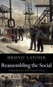Reassembling the Social : An Introduction to Actor-Network-Theory - Latour, Bruno