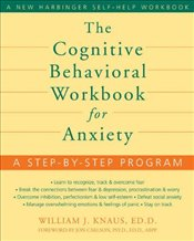 Cognitive Behavioral Workbook for Anxiety : A Step-by-Step Program - Knaus, Bill