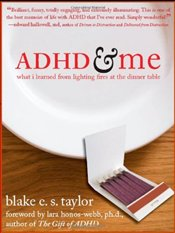 ADHD and Me : What I Learned from Lighting Fires at the Dinner Table - Taylor, Blake