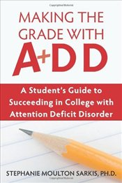 Making the Grade with ADD: A Students Guide to Succeeding in College with Attention Deficit Disorde - Sarkis, Stephanie