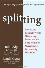 Splitting: Protecting Yourself While Divorcing Someone with Borderline or Narcissistic Personality D - Eddy, Bill