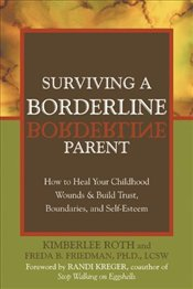 Surviving a Borderline Parent: How to Heal Your Childhood Wounds and Build Trust, Boundaries and Sel - Roth, Kimberlee
