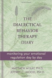 Dialectical Behavior Therapy Diary : Monitoring Your Emotional Regulation Day by Day - McKay, Matthew