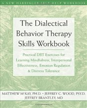 Dialectical Behavior Therapy Skills Workbook - McKay, Matthew