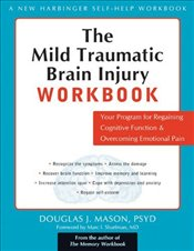 Mild Traumatic Brain Injury Workbook: Your Program for Regaining Cognitive Function and Overcoming E - Mason, Douglas