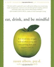 Eat, Drink, and be Mindful: How to End Your Struggle with Mindless Eating and Start Savoring Food wi - Albers, Susan