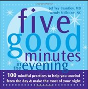 Five Good Minutes in the Evening: 100 Mindful Practices to Help You Relieve Stress and Bring Your Be - Brantley, Jeffrey